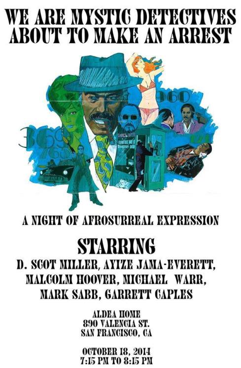 "Join us tomorrow, Saturday, October 18, on the Afrosurreal set at Lit Crawl featuring: Garrett Caples, Malcolm Hoover, Ayize Jama-Everett, D. Scott Miller, Mark Sabb, and Michael Warr. Since the May, 2009 publication of The Afrosurreal Manifesto in the ""This Is Afrosurreal"" issue of the San Francisco Bay Guardian (SFBG) there have been manifestations that seem to have grown exponentially every year. The Afrosurreal Arts Movement has gained momentum from the manifesto being passed around on social media, to being published in scholarly journals, discussed on panels, as well as inspiring artists and theorist to produce works through an Afrosurrealist lens. Graphic Design by Mark Sabb."